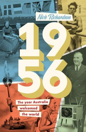 Nick Richardson book, 1956 The Year Australia Welcomed the World