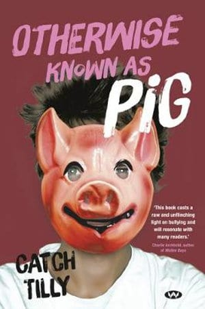 Otherwise Known as Pig, book by Catch Tilly, anti-bullying