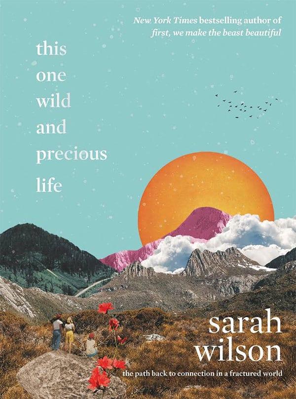 Sarah Wilson book 'This one wild and precious life'
