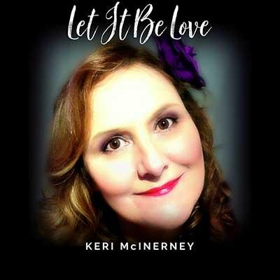 'Let it be Love' - Single by Keri McInerney, co-written with The Last Post publisher Greg T Ross